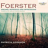 Foerster: Dreams, Memories and Impressions (Complete Solo Piano Music) by Patricia Goodson
