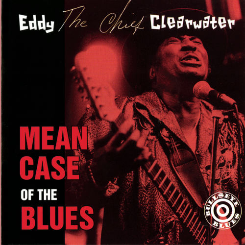 Play & Download Mean Case Of The Blues by Eddy Clearwater | Napster