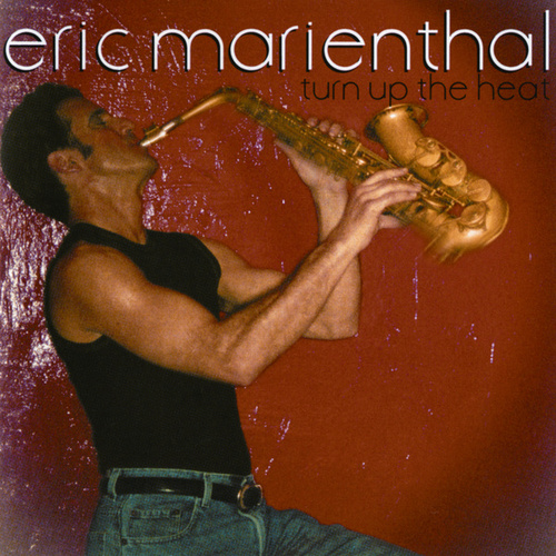 Play & Download Turn Up The Heat by Eric Marienthal | Napster