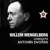 Willem Mengelberg Conducts Antonín Dvořák by Various Artists