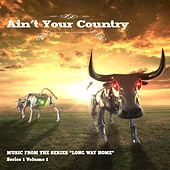 Play & Download Ain't Your Country, Vol. 1 (Music from the Series