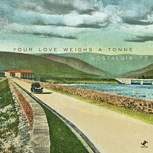 Play & Download Your Love Weighs A Tonne by Nostalgia 77 | Napster