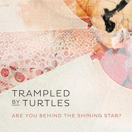 Play & Download Are You Behind the Shining Star? by Trampled by Turtles | Napster