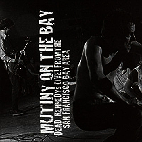 Play & Download Mutiny On The Bay: Dead Kennedys Live... by Dead Kennedys | Napster
