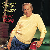 Play & Download Too Wild Too Long by George Jones | Napster