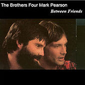 Play & Download Between Friends by The Brothers Four | Napster