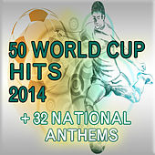 Play & Download 50 World Cup Hits 2014 + 32 National Anthems by Various Artists | Napster