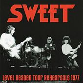 Play & Download Level Headed Tour Rehearsals 1977 by Sweet | Napster