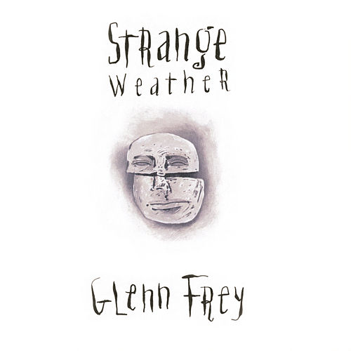 Play & Download Strange Weather by Glenn Frey | Napster
