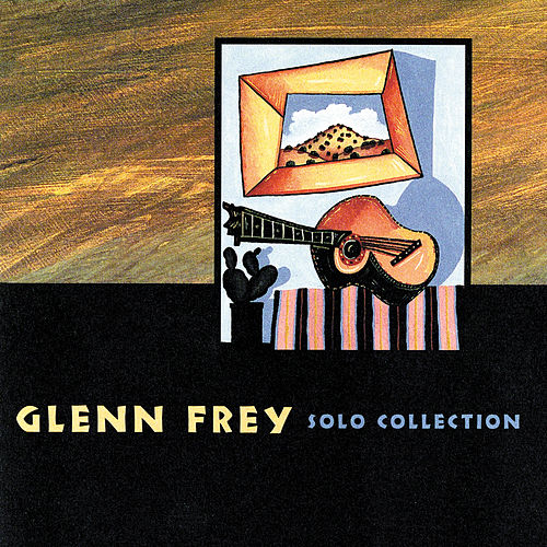 Play & Download Solo Collection by Glenn Frey | Napster