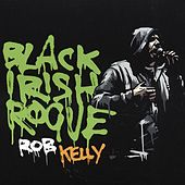 Play & Download Black Irish Rogue by Rob Kelly | Napster