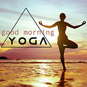 Good Morning Yoga - Morning Yoga Songs and Yoga Meditation Music by Relaxation Meditation Yoga Music