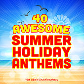Play & Download 40 Awesome Summer Holiday Anthems by The CDM Chartbreakers | Napster