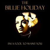 Play & Download I'm A Fool To Want You by Billie Holiday | Napster