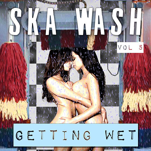 Ska Wash, Getting Wet, Vol. 5 by Various Artists