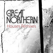 Houses Remixes by Great Northern