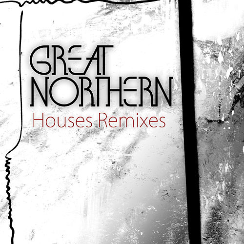 Play & Download Houses Remixes by Great Northern | Napster