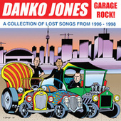 Garage Rock! - A Collection of Lost Songs from 1996 – 1998 by Danko Jones
