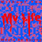 Without You My Life Would Be Boring by The Knife