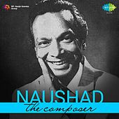 Naushad:  The Composer by Various Artists