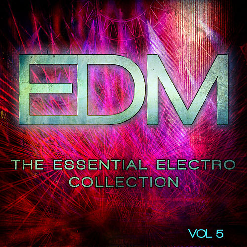 Play & Download EDM - The Essential Electro Collection, Vol. 5 by Various Artists | Napster