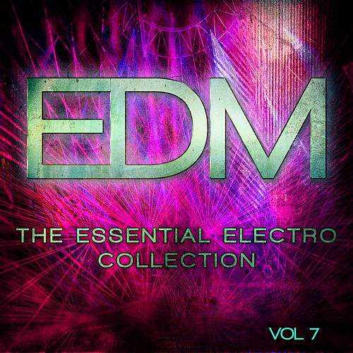 EDM - The Essential Electro Collection, Vol. 7 by Various Artists