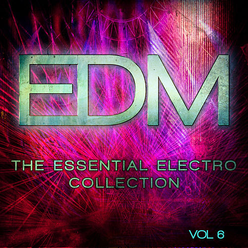 Play & Download EDM - The Essential Electro Collection, Vol. 6 by Various Artists | Napster