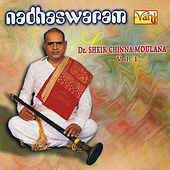 Play & Download Nadhaswaram - Dr. Sheik Chinna Moulana, Vol. 1 by Kannan | Napster