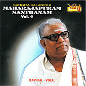 Play & Download Maharajapuram Santhanam - Classical Vocal, Vol. 4 by Maharajapuram Santhanam | Napster