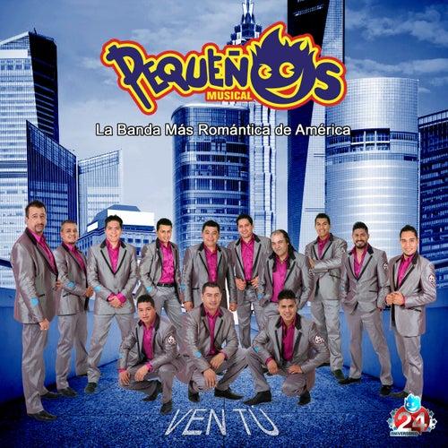 Play & Download Ven Tu by Banda Pequeños Musical | Napster