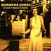 It Don't Mean A Thing by Barbara James