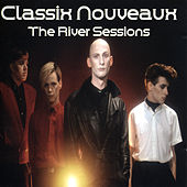 Play & Download The River Sessions by Classix Nouveaux | Napster