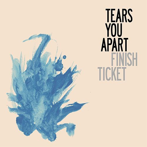 Tears You Apart by Finish Ticket