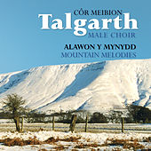 Play & Download Alawon Y Mynydd / Mountain Melodies by Cor Meibion Talgarth Male Voice Choir | Napster