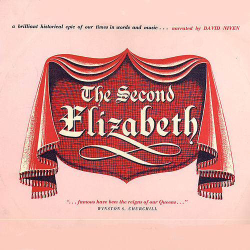 Play & Download The Second Elizabeth - A Rare and Important Historical Documentary About The Origins of Our Queen (Remastered) by David Niven | Napster