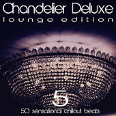 Play & Download Chandelier Deluxe, Vol. 5 (Sensational Chillout Beats) by Various Artists | Napster