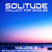 Play & Download Solitude, Vol. 6 (Chillout for Singles) by Various Artists | Napster