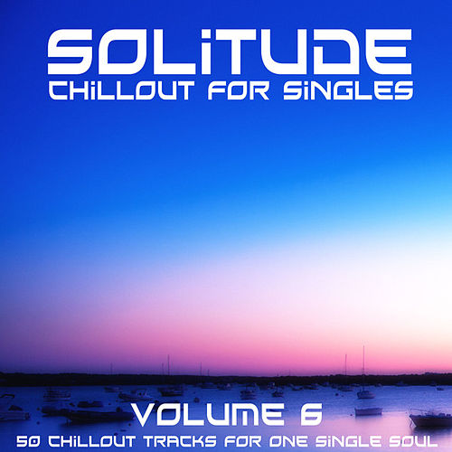 Solitude, Vol. 6 (Chillout for Singles) by Various Artists
