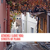 Play & Download Athens I Love You: Streets of Plaka by Various Artists | Napster
