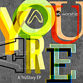Play & Download You Are: A TruStory EP by Tru Worship | Napster