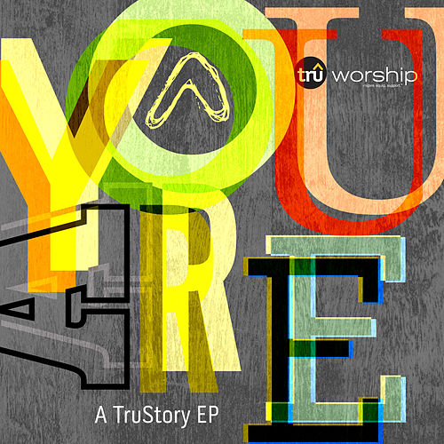 You Are: A TruStory EP by Tru Worship