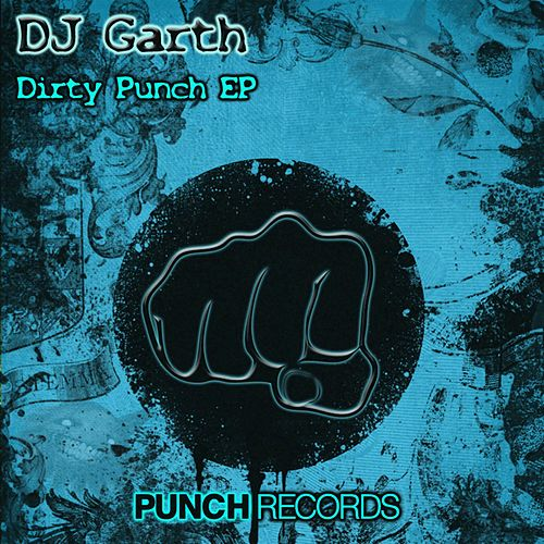 Play & Download Dirty Punch EP by DJ Garth | Napster