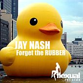 Forget the Rubber EP by Jay Nash