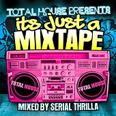 Its Just A Mix Tape - Mixed By Serial Thrilla by Various Artists