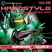 Hardstyle, Vol. 26 (40 Ultimate Bass Banging Trackx Mixed By Blutonium Boy & Daniele Mondello) by Various Artists