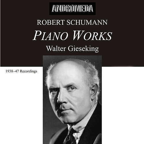 Schumann: Piano Works by Walter Gieseking