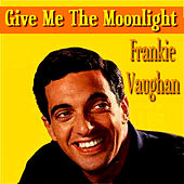 Play & Download Give Me The Moonlight by Frankie Vaughan | Napster