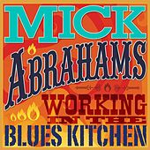 Play & Download Working in the Blues Kitchen by Mick Abrahams | Napster