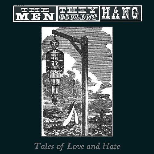 Tales of Love and Hate by The Men They Couldn't Hang