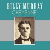 Cheyenne by Billy Murray